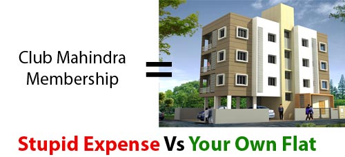 Club Mahindra Investment Could get your your own flat in 25 years.